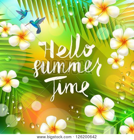 Hello summer time - hand drawn calligraphy. Summer holidays and vacation vector illustration. Background with palm tree branches, hummingbirds and tropical flowers frangipani.