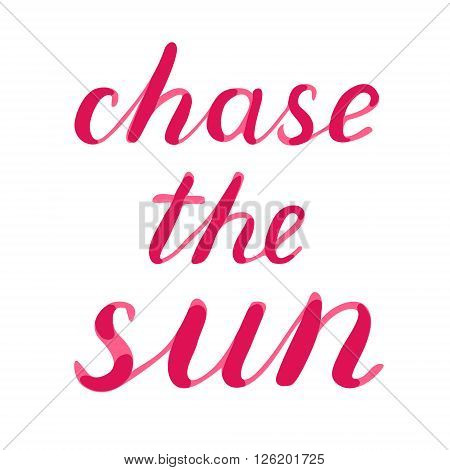 Chase the sun lettering. Brush hand lettering. Great for beach tote bags, swimwear, holiday clothes, posters, and more.