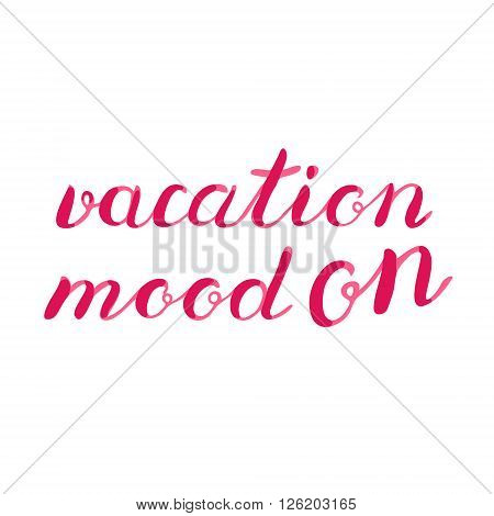 Vacation mood on lettering. Brush hand lettering. Great for beach tote bags, swimwear, holiday clothes, posters, and more.