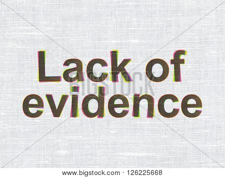 Law concept: Lack Of Evidence on fabric texture background