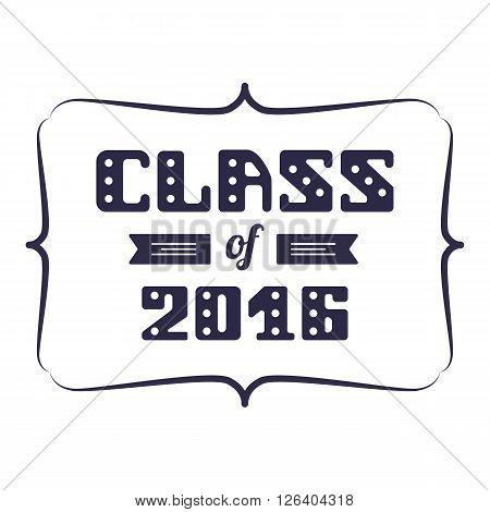 Class of 2016. High School Graduate College Graduate. Braces. Vector lettering