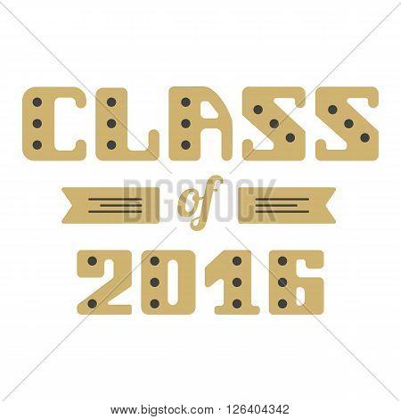 Class of 2016. High School Graduate College Graduate. Vector lettering