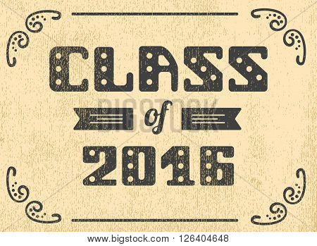 Class of 2016. High School Graduate College Graduate. Retro shabby Vector lettering