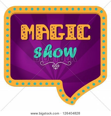 Magical show. Festive billboard for a magical show. Hand lettering. Circus background in a retro frame with lights.