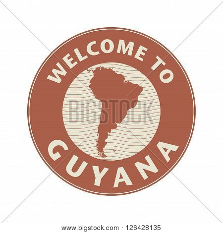 Emblem or stamp with text Welcome to Guyana, vector illustration