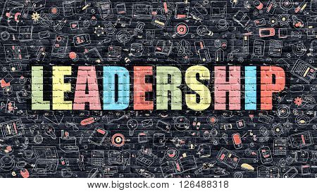 Leadership Concept. Leadership Drawn on Dark Wall. Leadership in Multicolor Doodle Design. Leadership Concept. Modern Illustration in Doodle Design Style of Leadership. Leadership Business Concept.
