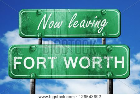 Now leaving fort worth road sign with blue sky