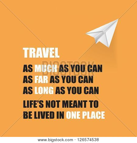 Travel As Much As You Can. As Far As You Can. As Long As You Can. Life's Not Meant To Be Lived In One Place. - Inspirational Quote, Slogan, Saying On An Yellow Background