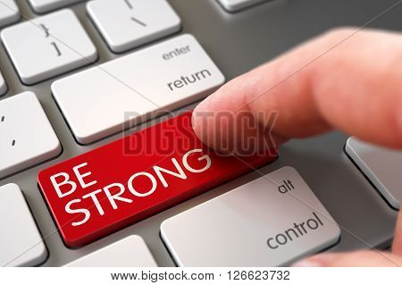Hand of Young Man on Be Strong Red Keypad. Business Concept - Male Finger Pointing Be Strong Keypad on Slim Aluminum Keyboard. Hand Finger Press Be Strong Key. 3D Illustration.