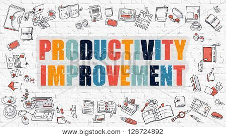 Productivity Improvement. Multicolor Inscription on White Brick Wall with Doodle Icons Around. Modern Style Illustration with Doodle Design Icons. Productivity Improvement on White Brickwall.