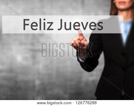 Feliz Jueves (happy Thursday In Spanish)  - Businesswoman Hand Pressing Button On Touch Screen Inter