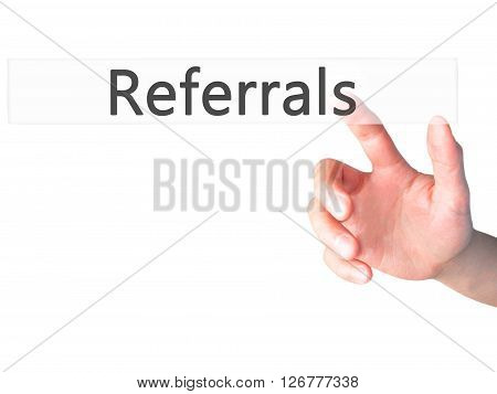 Referrals - Hand Pressing A Button On Blurred Background Concept On Visual Screen.
