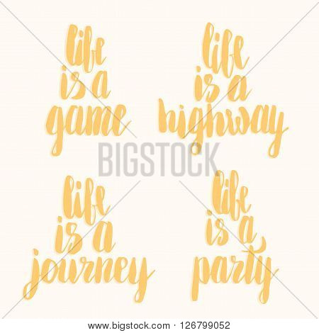 Life is a game. Life is a highway. Life is a journey. Life is a party. Hand lettering quotes. Hand drawn typography set