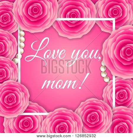 Love You, Mom! Vector Greeting Card. Pink Red Floral  With Pearl Pattern Background. Mother Day Hand
