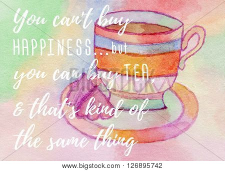 Hand painted watercolor poster banner with cup of tea and marshmallow. Quote You cannot buy happiness but you can buy tea and that is kind of the same things. Raster illustration.