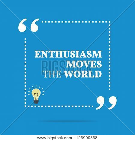 Inspirational Motivational Quote. Enthusiasm Moves The World.