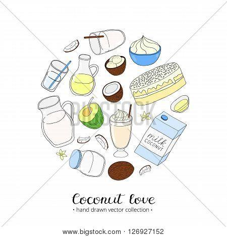 Coconut love. Hand drawn colored coconut oil, milk, ice cream, cake, water, cream, coconuts in circle shape. Lettering.