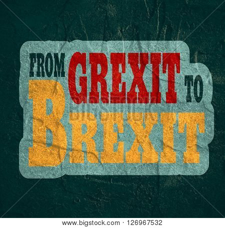 United Kingdom exit from europe relative image. Brexit named politic process. Referendum theme. From Grexit to Brexit text. Concrete textured
