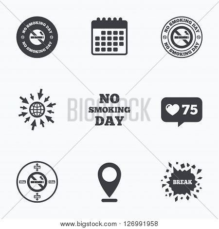 Calendar, like counter and go to web icons. No smoking day icons. Against cigarettes signs. Quit or stop smoking symbols. Location pointer.