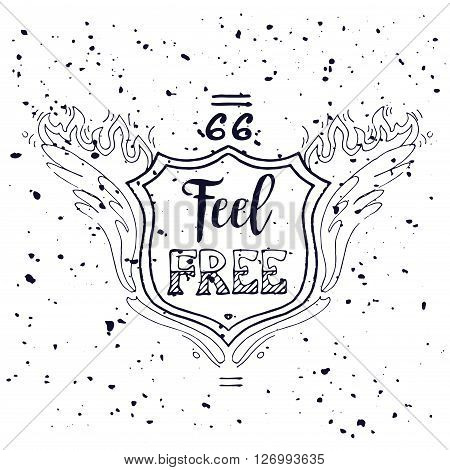 Feel Free Motivational Inscription. Route 66. Hand drawn grunge vintage illustration with hand lettering. For greeting card T-shirt or bag print poster typography. Vector illustration.