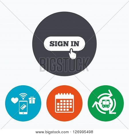 Sign in with hand pointer sign icon. Login symbol. Website navigation. Mobile payments, calendar and wifi icons. Bus shuttle.