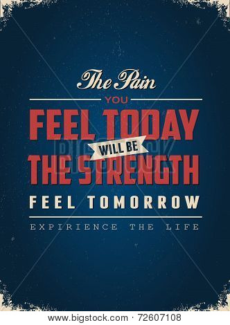 The Pain Feel Today Will be the Strength Feel Tomorrow