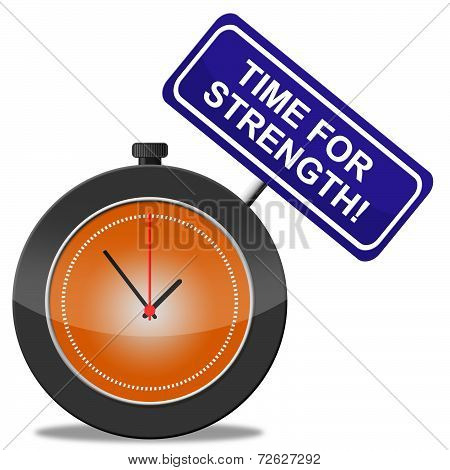 Time For Strength Represents Vigour Hard And Might