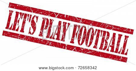 Lets Play Football Red Grungy Stamp Isolated On White Background