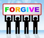 stock photo of forgiveness  - Sign Forgive Indicating Message Apologise And Advertisement - JPG