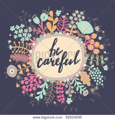 Be careful. Inspirational and motivational background. Bright floral card with cute cartoon leafs in vector