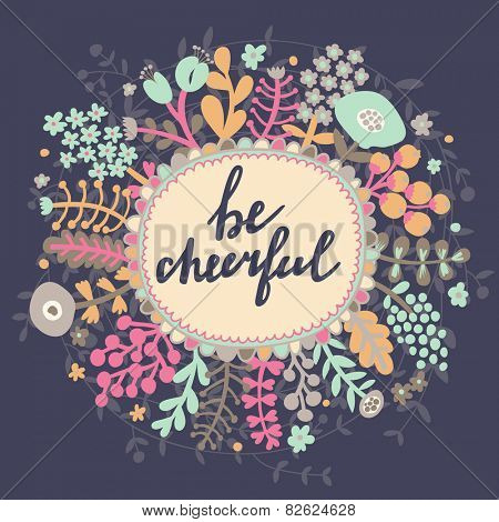 Be cheerful. Inspirational and motivational background. Bright floral card with cute cartoon leafs in vector