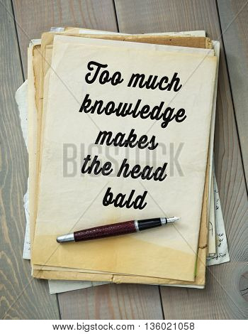 Traditional English proverb. Too much knowledge makes the head bald
