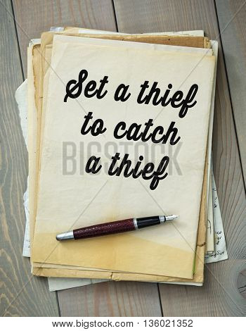 Traditional English proverb. Set a thief to catch a thief