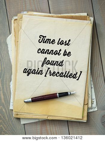 Traditional English proverb. Time lost cannot be found again [recalled]