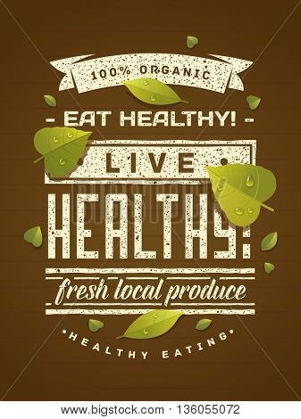 Eat healthy - Live healthy! Healthy eating quote with green leaves on brown background. Natural, locally grown, organic food poster or banner. Vector illustration.