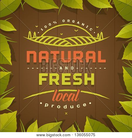 Natural and Fresh. Healthy eating quote on brown background with green leaves frame. Natural, locally grown, organic food poster or banner. Vector illustration.