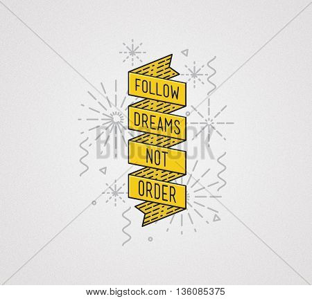 Follow Dreams Not Order. Inspirational Illustration, Motivational Quote