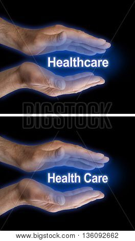 Your Health Care is in Your Hands - two images of male parallel hands with blue glow on a black background, one with Healthcare the other with Health Care floating between