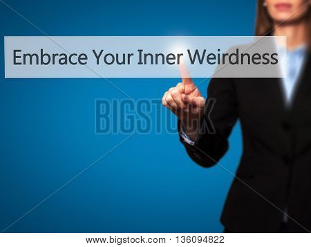 Embrace Your Inner Weirdness - Businesswoman Hand Pressing Button On Touch Screen Interface.
