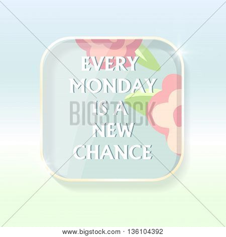 banner with motivation quote on floral spring background. every monday is a new chance.