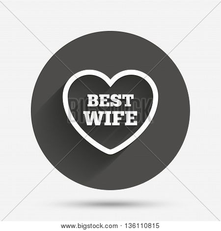 Best wife sign icon. Heart love symbol. Circle flat button with shadow. Vector