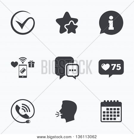 Check or Tick icon. Phone call and Information signs. Support communication chat bubble symbol. Flat talking head, calendar icons. Stars, like counter icons. Vector