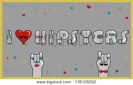 Inscription I love hipsters. Vintage card. Gray letters with colorful ties. Cartoon hands looking at each other. Colorful stars and hearts. Gray background. Red heart with mustache. Vector Illustration. EPS 8