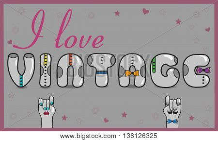 Inscription I love vintage. Vintage card. Gray letters with colorful ties. Cartoon hands looking at each other. Colorful stars and hearts. Gray background. Vector Illustration. EPS 8