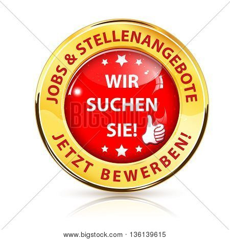 Job offers. We want you! Apply now (German Language: stellenangebote. Jetzt bewerben. wir suchen sie) - button / icon for employment agencies and companies looking for manpower