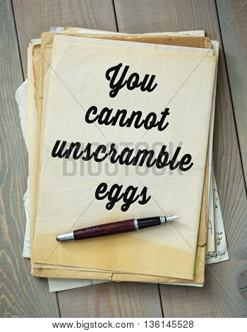 Traditional English proverb. You cannot unscramble eggs