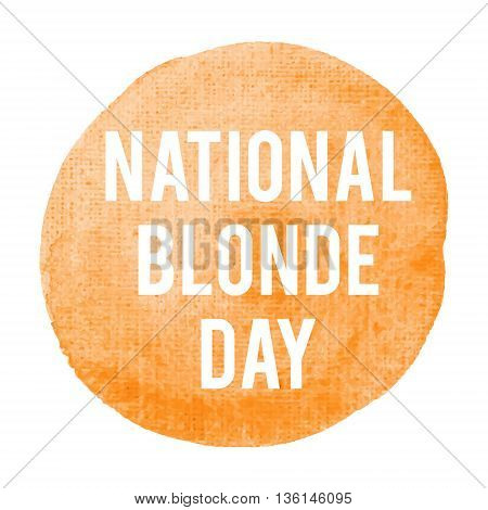 International National Blonde Day Holiday, Celebration, Card, Poster, Logo, Lettering, Words, Text W