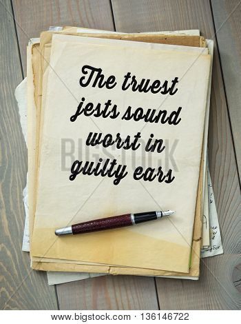 Traditional English proverb.  The truest jests sound worst in guilty ears