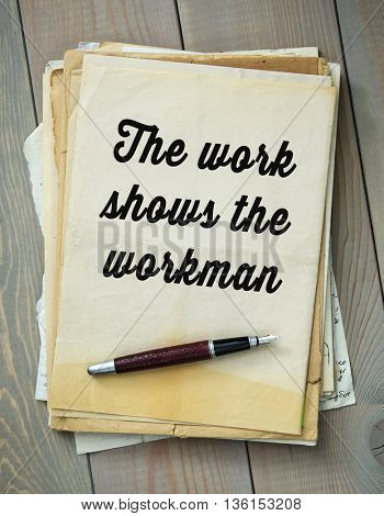 Traditional English proverb.  The work shows the workman