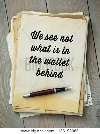 Traditional English proverb. We see not what is in the wallet behind